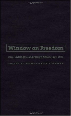 Window on Freedom: Race, Civil Rights, and Foreign Affairs, 1945-1988 Brenda Gayle (ed.) Plummer