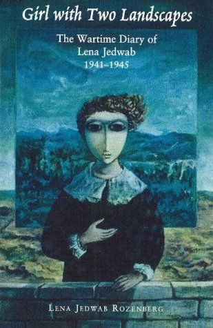 Girl with Two Landscapes: The Wartime Diary of Lena Jedwab, 1941-1945  by  Lena Jedwab Rozenberg