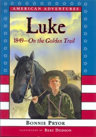 Luke, 1849: On the Golden Trail  by  Bonnie Pryor