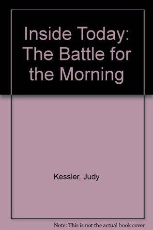 Inside Today: The Battle for the Morning Judy Kessler