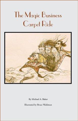 The Magic Business Carpet Ride Michael A. Baker