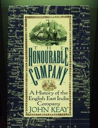 Honourable Company: A History of the English East India Company  by  John Keay