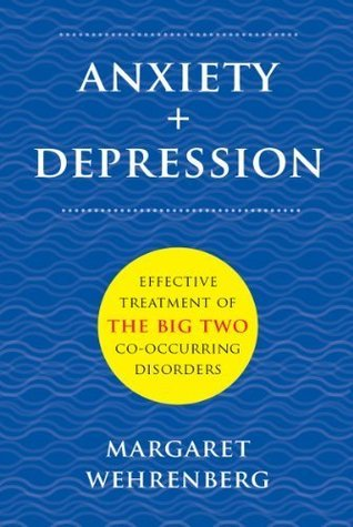 Anxiety + Depression: Effective Treatment of the Big Two Co-Occurring Disorders  by  Margaret Wehrenberg