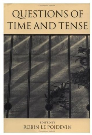 Questions of Time and Tense Robin Le Poidevin