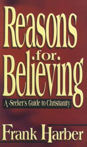Reasons for Believing: A Seekers Guide to Chrisianity  by  Frank Harber