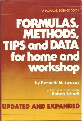 Formulas, Methods, Tips, and Data for Home and Workshop Kenneth M. Swezey