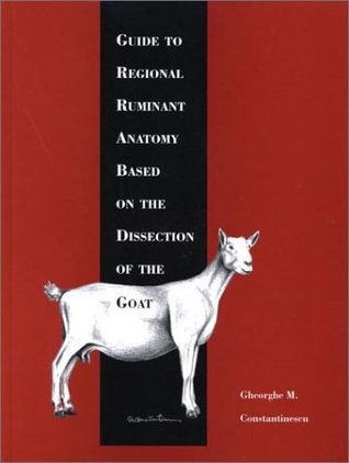 Guide to Regional Ruminant Anatomy Based on the Dissection of the Goat  by  Gheorghe M. Constantinescu