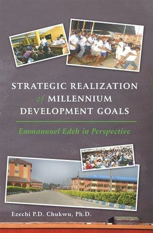 Strategic Realization of Millennium Development Goals: Emmanuel Edeh, a ROLE MODEL  by  Ezechi Chukwu