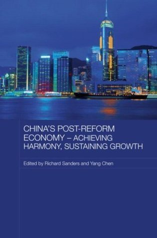 Chinas Post-Reform Economy - Achieving Harmony, Sustaining Growth (Routledge Studies on the Chinese Economy)  by  Richard    Sanders