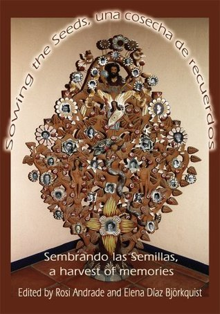 Sowing the Seeds, una cosecha de recuerdos: Sembrando las Semillas, a harvest of memories Elena Diaz Bjorkquist