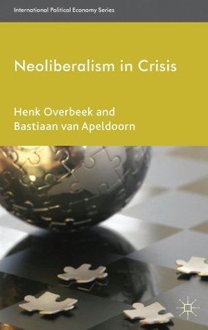 Neoliberalism in Crisis (International Political Economy Series)  by  Henk Overbeek