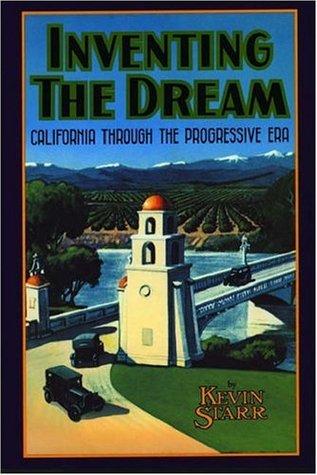Inventing the Dream: California Through the Progressive Era Kevin Starr
