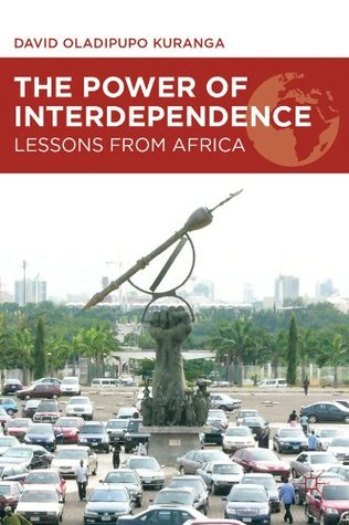 Power of Interdependence: Lessons from Africa  by  David Oladipupo Kuranga
