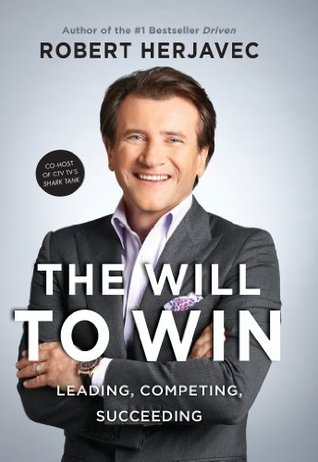 The Will To Win: Leading, Competing, Succeeding  by  Robert Herjavec