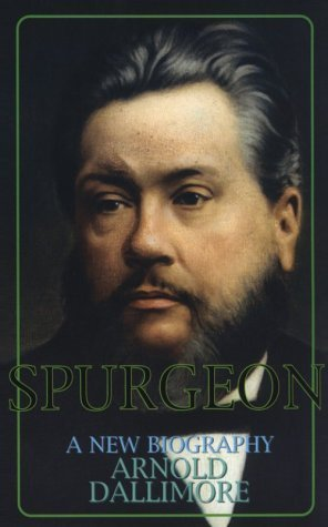 Spurgeon: A New Biography  by  Arnold A. Dallimore