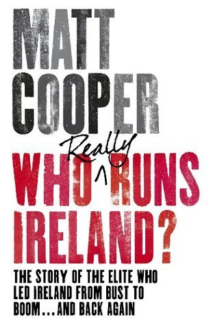 Who Really Runs Ireland?: The story of the elite who led Ireland from bust to boom ... and back again  by  Matt Cooper