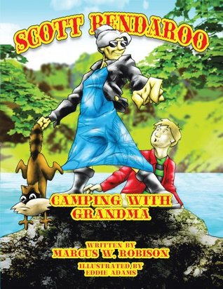 SCOTT BENDAROO: Camping with Grandma  by  Marcus W. Robison