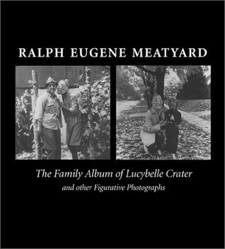 Ralph Eugene Meatyard: The Family Album of Lucybelle Crater and Other Figurative Photographs  by  Ralph Eugene Meatyard