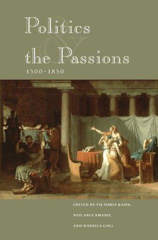 Politics and the Passions, 1500-1850 Victoria Kahn