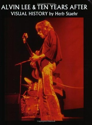 Alvin Lee and Ten Years After: Visual History Herb Staehr