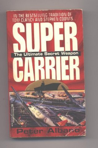 Super Carrier: The Ultimate Secret Weapon Peter Albano