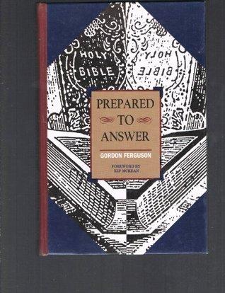Prepared to Answer  by  Gordon Ferguson