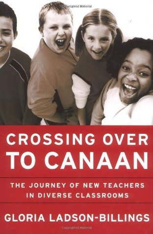 Crossing Over to Canaan: The Journey of New Teachers in Diverse Classrooms Gloria Ladson-Billings