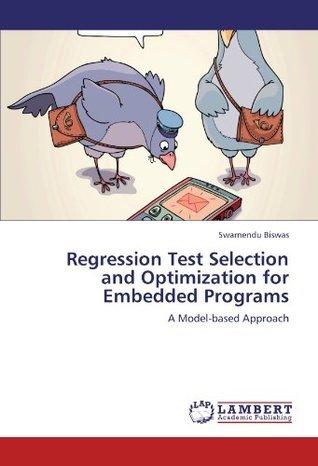 Regression Test Selection and Optimization for Embedded Programs Swarnendu Biswas