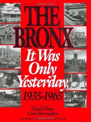 The Bronx: It Was Only Yesterday (Life in the Bronx Series)  by  Lloyd Ultan