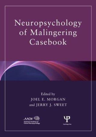 Neuropsychology of Malingering Casebook (American Academy of Clinical Neuropsychology/Psychology Press Continuing Education Series)  by  Joel E. Morgan