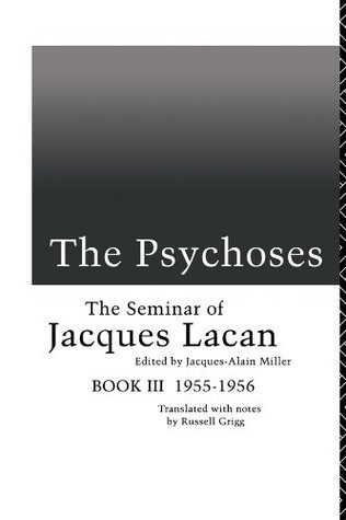 The Psychoses: The Seminar of Jacques Lacan: The Psychoses, 1955-56 Bk.3  by  Jacques Lacan