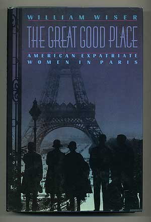 The Great Good Place: American Expatriate Women in Paris  by  William Wiser