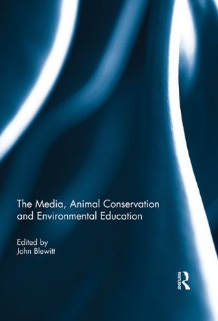 The Media, Animal Conservation and Environmental Education  by  John Blewitt