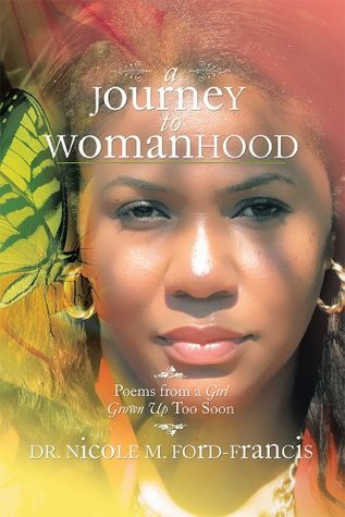 A Journey to Womanhood: Poems from a Girl Grown Up too Soon  by  Dr. Nicole M. Ford-Francis