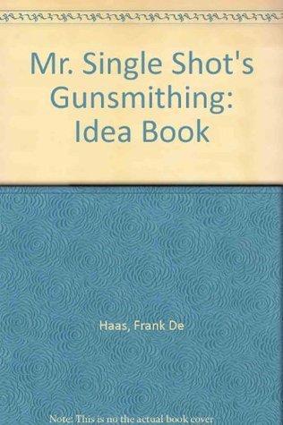 Mr. Single Shots Gunsmithing Idea Book Frank De Haas