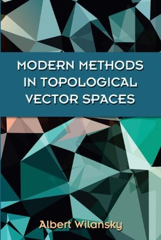 Modern Methods in Topological Vector Spaces (Dover Books on Mathematics) Albert Wilansky