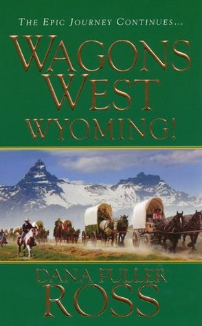 Wagons West: Wyoming!  by  Dana Fuller Ross