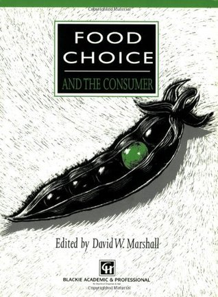 Food Choice and the Consumer  by  David W. Marshall