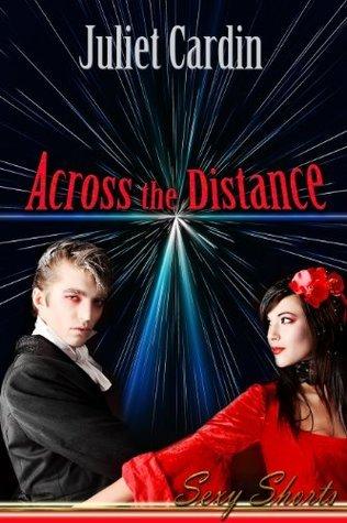 Across The Distance  by  Juliet Cardin