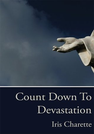 Count Down To Devastation  by  Iris Charette