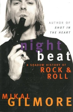 Night Beat: Shadow History of Rock and Roll  by  Mikal Gilmore