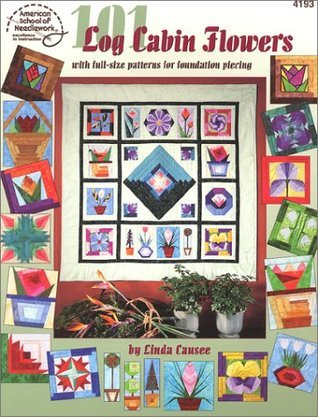 101 Log Cabin Flowers with full-size pattern for foundation piecing  by  Linda Causee