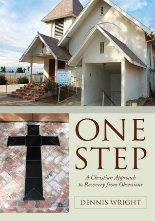 One Step:A Christian Approach to Recovery from Obsessions  by  Dennis Wright