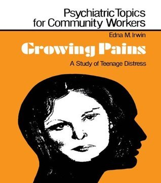 Growing Pains: A Study of Teenage Distress  by  Edna M. Irwin