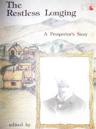 The Restless Longing: A Prospectors Story  by  Hutchison Stevens
