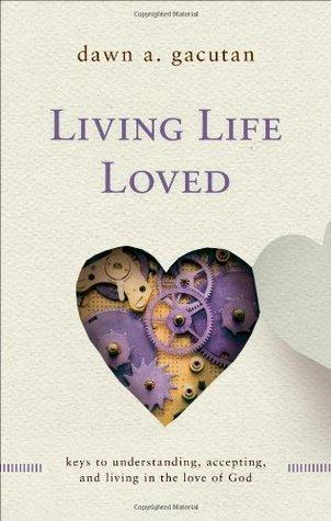 Living Life Loved  by  Dawn A. Gacutan