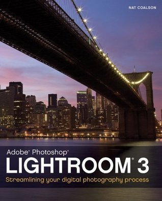 Lightroom 3: Streamlining Your Digital Photography Process  by  Nat Coalson