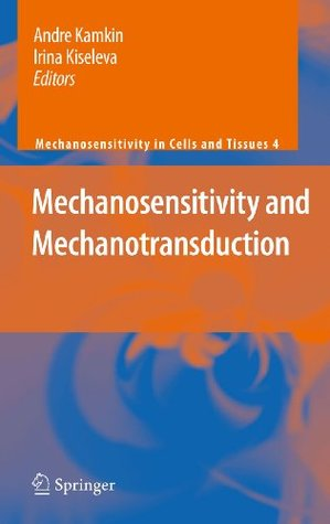 Mechanosensitivity and Mechanotransduction (Mechanosensitivity in Cells and Tissues)  by  André Kamkin