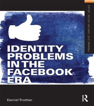 Identity Problems in the Facebook Era (Framing 21st Century Social Issues)  by  Daniel Trottier