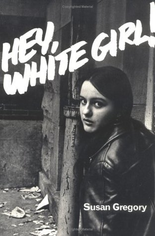 Hey, White Girl!  by  Susan Gregory
